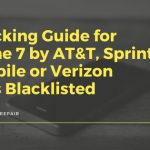 Unlocking Guide for iPhone 7 or 7 Plus by AT&T, Sprint, T-Mobile and Verizon that is Blacklisted